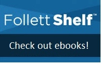 "Button that reads ""Follett Shelf Check out ebooks!"" and links to their database"