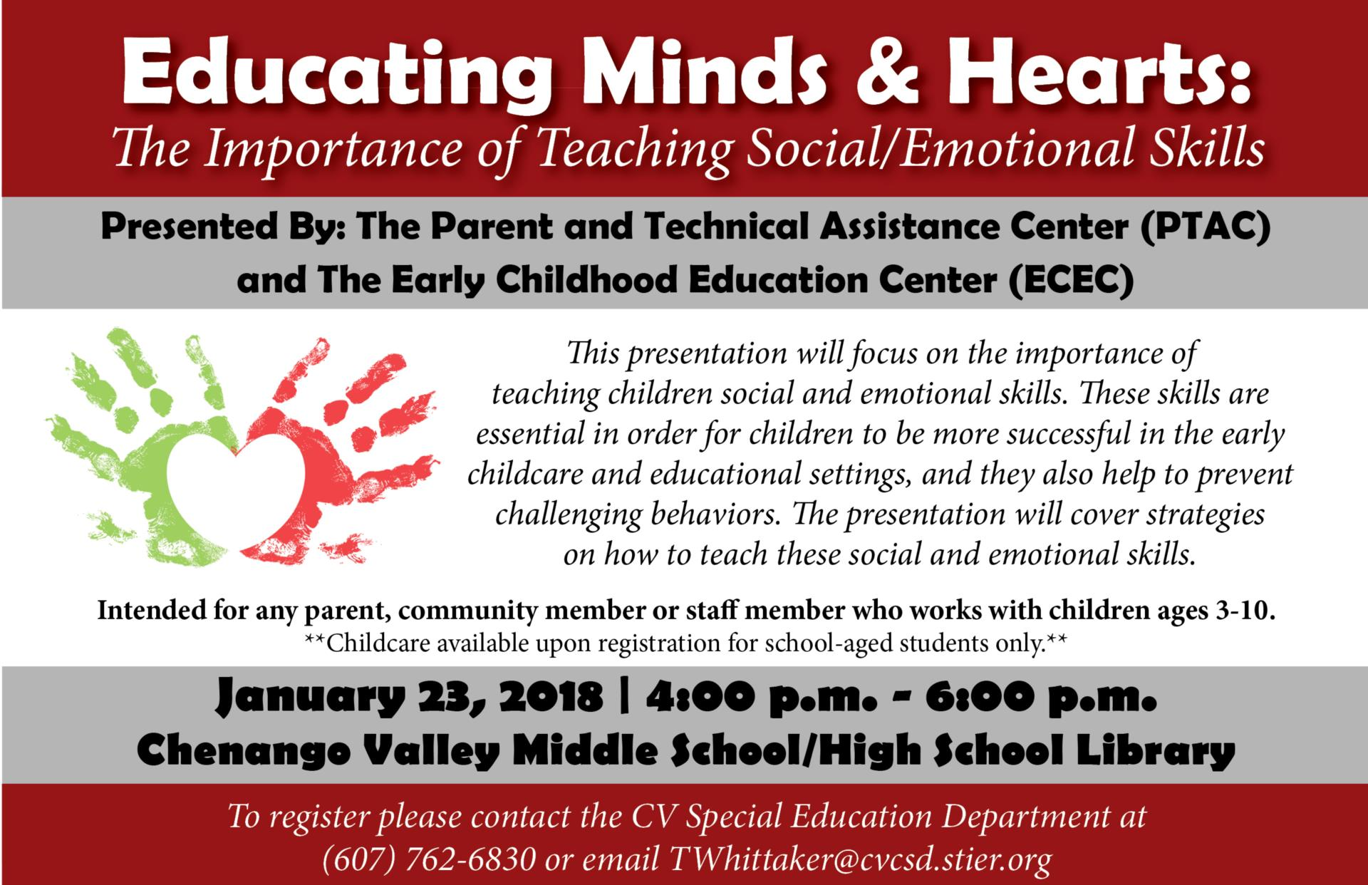 Educating Minds and Hearts The Importance of teaching social and emotional skills workshop january 23 2018 4 p m to 6 p m in the chenango valley middle school/high school library to register please contact special education department at 607-762-6830 or email twhittaker@cvcsd.stier.org